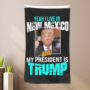 Yeah I Live In New Mexico And My President Is Trump - Flag
