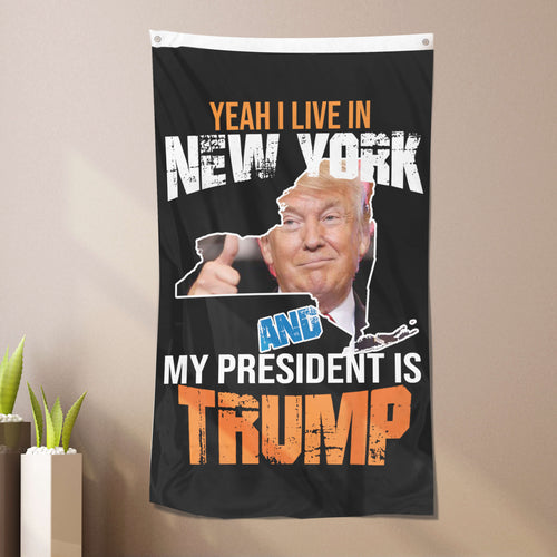 Yeah I Live In New York And My President Is Trump - Flag