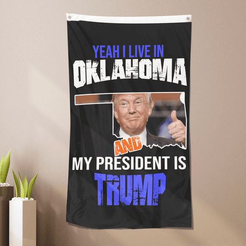 Yeah I Live In Oklahoma And My President Is Trump - Flag