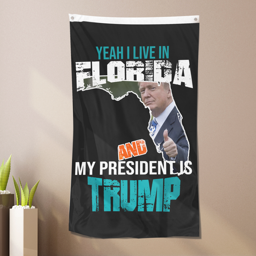 Yeah I Live In Florida And My President Is Trump - Flag