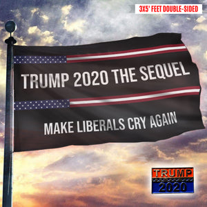 Trump 2020 The Sequel - Make Liberals Cry Again Flag With Trump 2020 Pin
