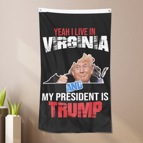 Yeah I Live In Virginia And My President Is Trump - Flag