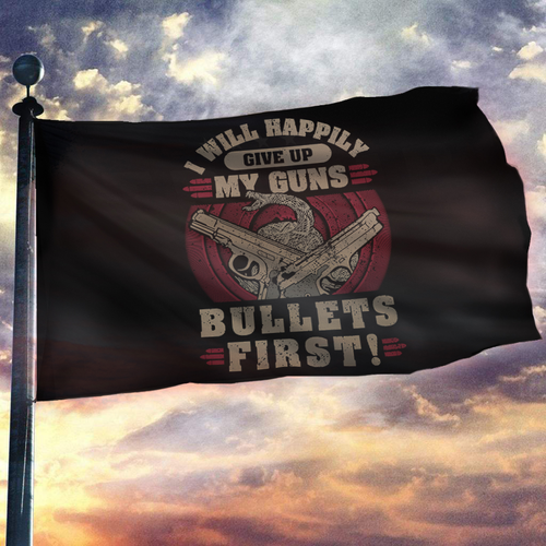 Give Up My Guns, Bullets First 2nd Amendment Flag