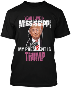 Yeah I Live in Mississippi and my President is Trump