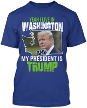 Load image into Gallery viewer, Yeah I Live in Washington and my President is Trump