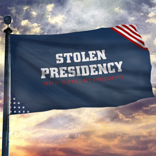 45th is Still My President Flag - Stolen Presidency