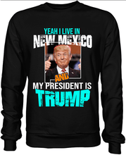 Load image into Gallery viewer, Yeah I Live in New Mexico and my President is Trump