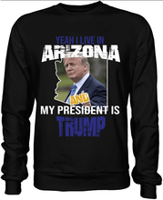 Load image into Gallery viewer, Yeah I Live in Arizona and my President is Trump