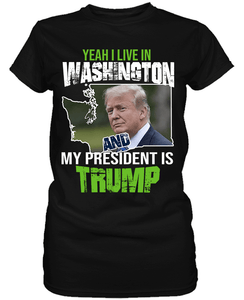 Yeah I Live in Washington and my President is Trump