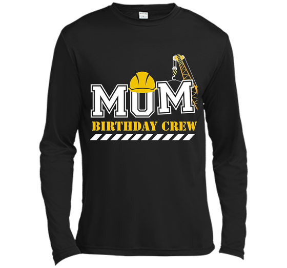 Home Long Sleeve Moisture Absorbing Shirt Products Mom Birthday Crew Construction Party