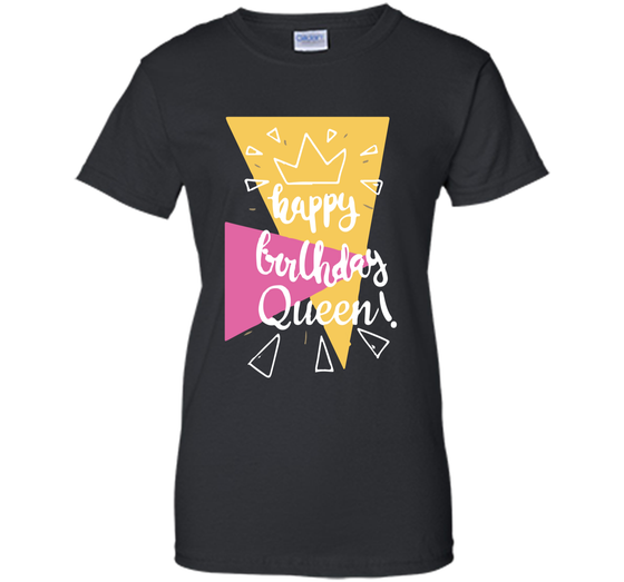 Home Ladies Custom Products Happy Birthday Queen T Shirt