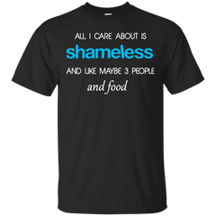 All I care about is Shameless and maybe 3 people and food T shirt T-Shirts T-Shirt - Catsolo.com