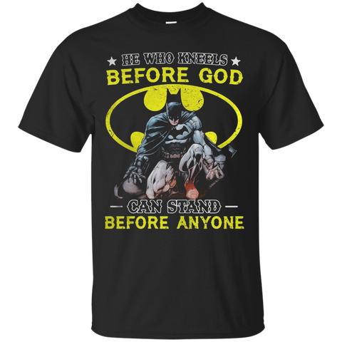 Bad Man - He who kneels before God- can stand before anyone T shirt T-Shirts S / Black / G200 Gildan Ultra Cotton T-Shirt T-Shirt - Catsolo.com