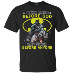 Bad Man - He who kneels before God- can stand before anyone T shirt T-Shirts T-Shirt - Catsolo.com