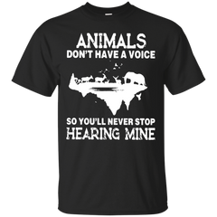 Animals don't have a voice so you'll never stop hearing mine T shirt T-Shirts T-Shirt - Catsolo.com