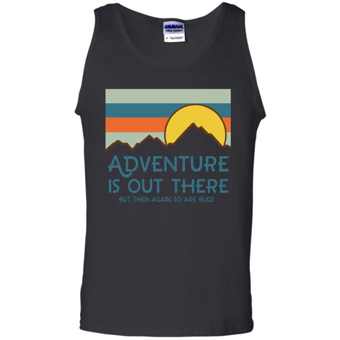 Adventure Is Out There But Then Again So Are Bugs T Shirt Black / S G220 Gildan 100% Cotton Tank Top - Catsolo.com