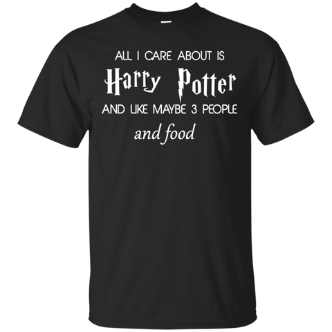 All I Care About Is Harry Potter and Like Maybe 3 People and Food T shirt T-Shirts S / Black / G200 Gildan Ultra Cotton T-Shirt T-Shirt - Catsolo.com