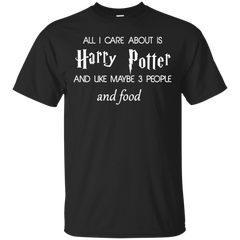 All I Care About Is Harry Potter and Like Maybe 3 People and Food T shirt T-Shirts T-Shirt - Catsolo.com