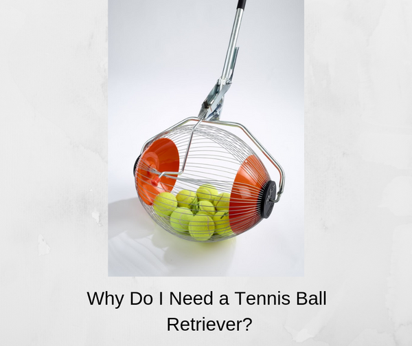 Tennis Ball Retriever - Why do I Need One?