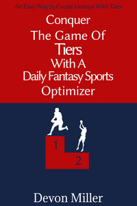Conquer The Game of Tiers With A Daily Fantasy Sports Optimizer