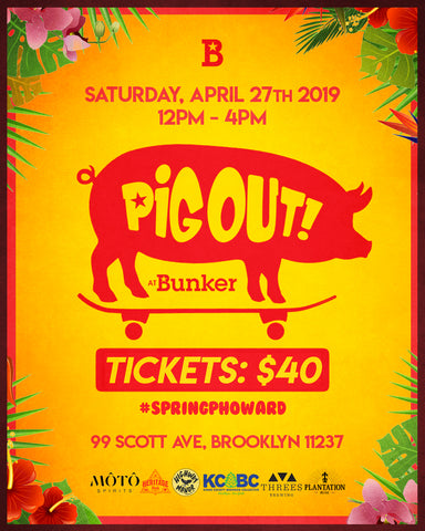 Pig Out at Bunker on 4/27/19