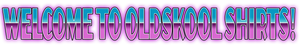 Oldskool Shirts Quality Graphic Art Clothing