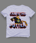 I HAVE THE PUTTER HAPPY MOVIE MASHUP CUSTOM ART SHIRT