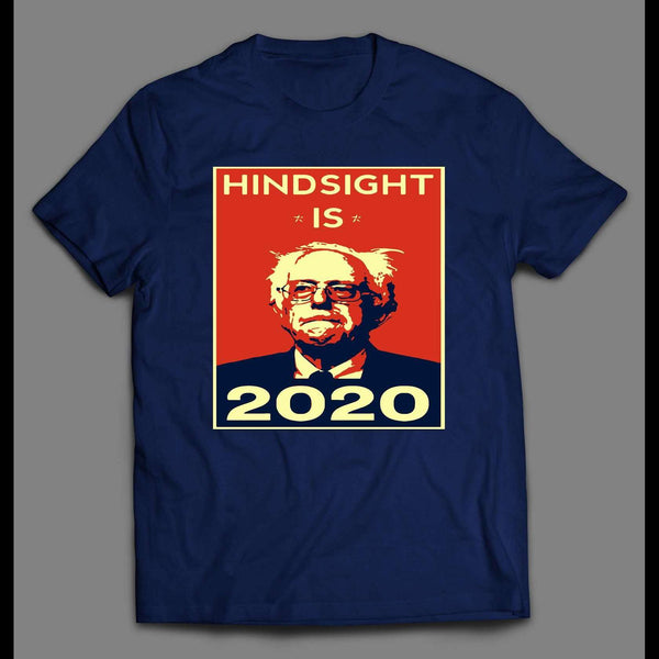 "BERNIE SANDERS ""HINDSIGHT 2020"" POLITICAL PARODY SHIRT"