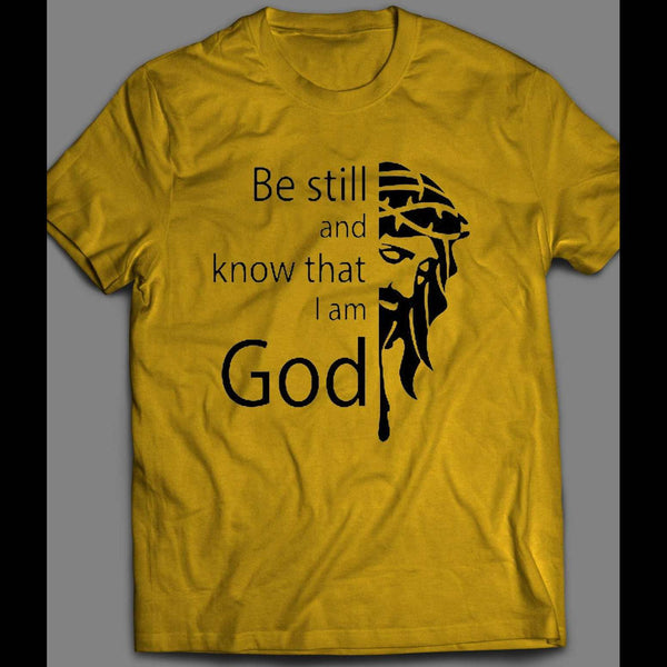 BE STILL AND KNOW I AM GOD SHIRT MANY COLORS AND SIZES - Old Skool Shirts