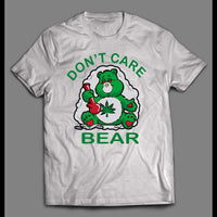 420 DON'T CARE BEAR STONER HIGH QUALITY SHIRT