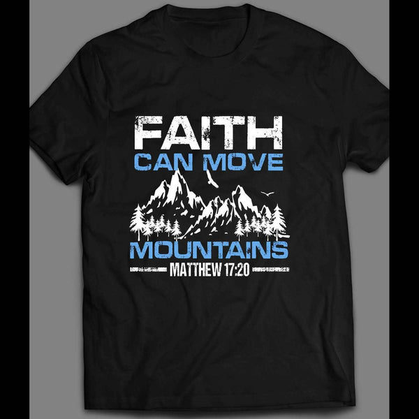 FAITH CAN MOVE MOUNTAINS T-SHIRT MANY COLORS AND SIZES