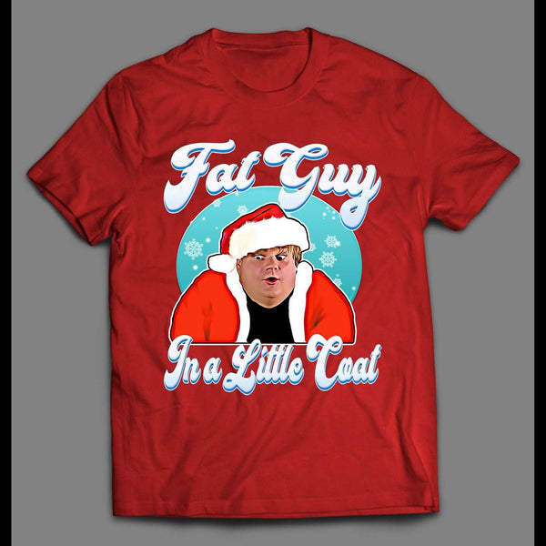 FAT GUY IN A LITTLE COAT CHRIS FARLEY CHRISTMAS SHIRT