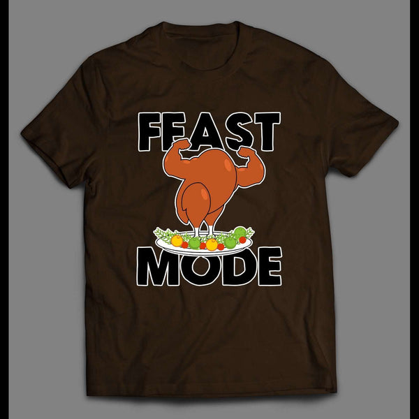 FEAST MODE FLEXING TURKEY DINNER HIGH QUALITY THANKSGIVING SHIRT