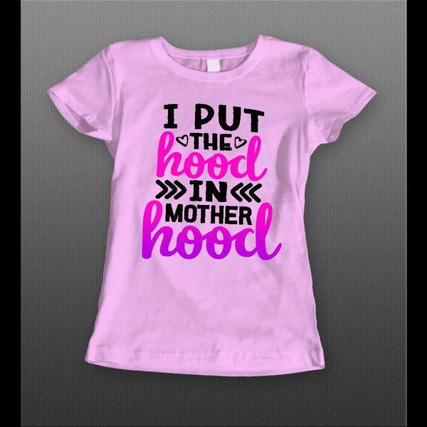 "LADIES STYLE MOTHERS DAY ""I PUT THE HOOD IN MOTHERHOOD"" SHIRT"