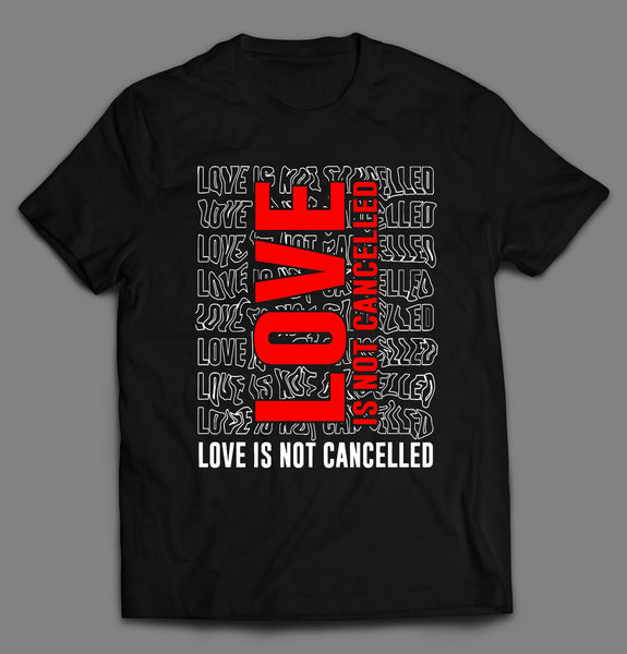 LOVE IS NOT CANCELED VALENTINE SHIRT