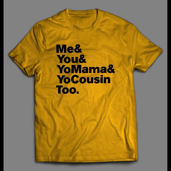 "OUTKAST ""ME & YOU & YO MAMA & COUSIN TOO"" LYRICS PARODY T-SHIRT - Old Skool Shirts"
