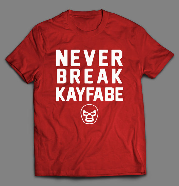 NEVER BREAK KAYFABE WRESTLING SHIRT
