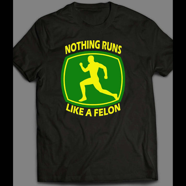 NOTHING RUNS LIKE A FELON SHIRT - Old Skool Shirts