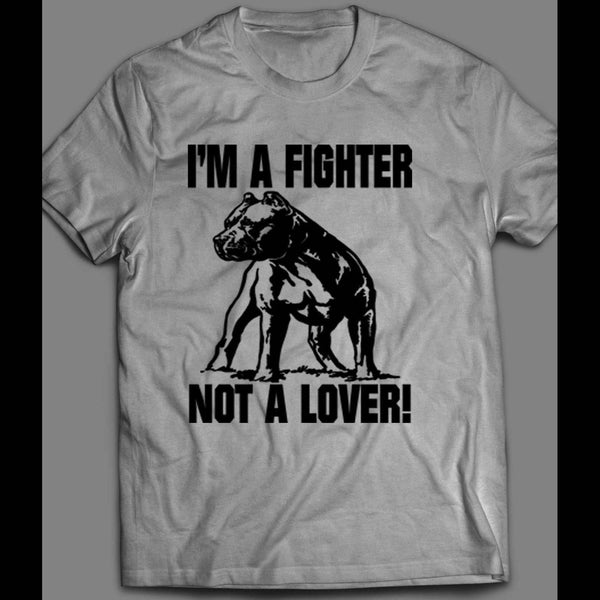 PITBULL CUSTOM ART I'M A FIGHTER NOT A LOVER SHIRT - Old Skool Shirts