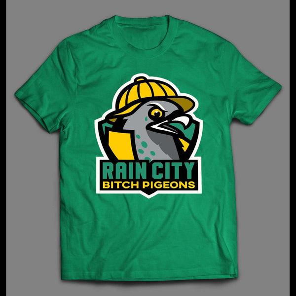 RAIN CITY BITCH PIGEONS HIGH QUALITY SHIRT