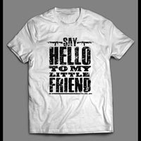 "SCARFACE ""SAY HELLO TO MY LITTLE FRIEND"" SHIRT"