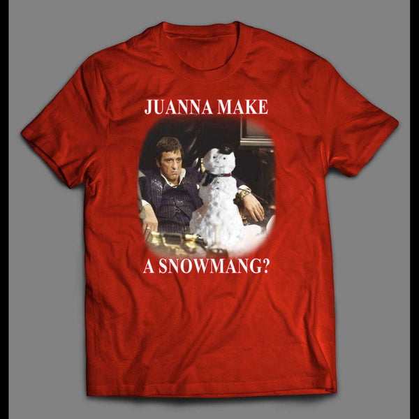"SCARFACE TONY MONTANA, ""JUWANNA MAKE A SNOWMANG?"" CHRISTMAS SHIRT - Old Skool Shirts"