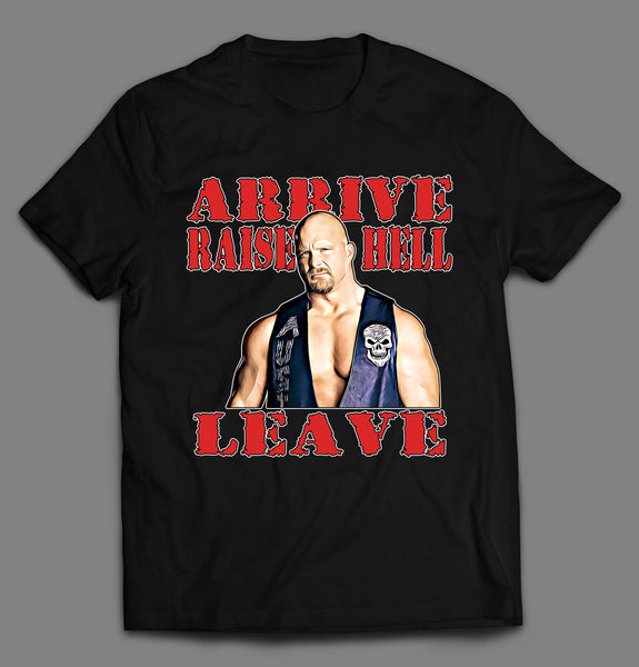 ARRIVE RAISE HELL LEAVE STONE COLD HIGH QUALITY WRESTLING SHIRT