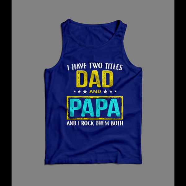I HAVE TWO TITLES DAD AND PAPA FATHER'S DAY MEN'S TANK TOP