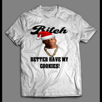 "TOO $HORT ""BITCH BETTER HAVE MY COOKIES"" CHRISTMAS SHIRT - Old Skool Shirts"