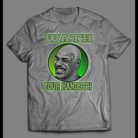 FUNNY MIKE TYSON WATH YOUR HANDSTH (WASH YOUR HANDS) SHIRT