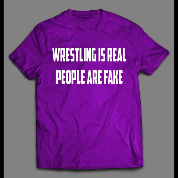 WRESTLING IS REAL PEOPLE ARE FAKE PRO WRESTLING SHIRT - Old Skool Shirts