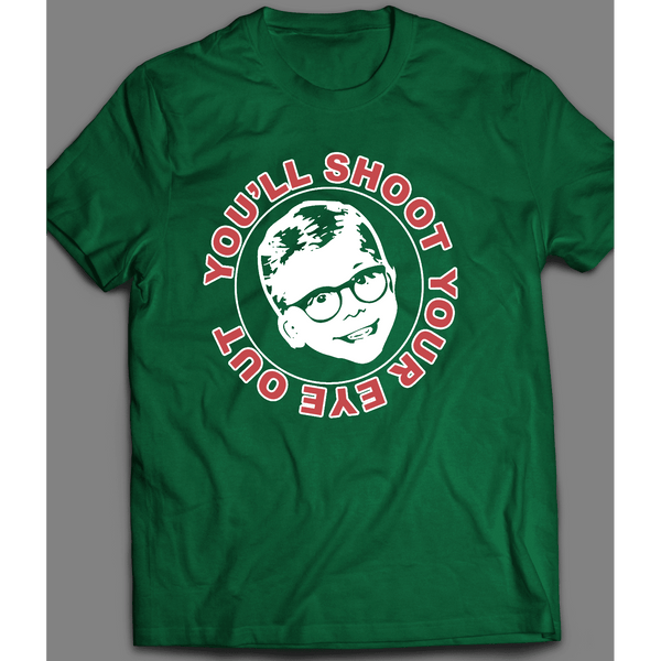 "CHRISTMAS STORY ""YOU'LL SHOOT YOUR EYE OUT HOLIDAY T-SHIRT - Old Skool Shirts"