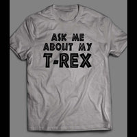 ASK ME ABOUT MY T-REX FUNNY SHIRT - Old Skool Shirts