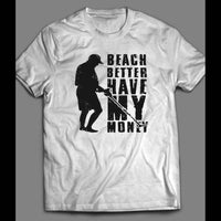 BEACH BETTER HAVE MY MONEY SHIRT - Old Skool Shirts